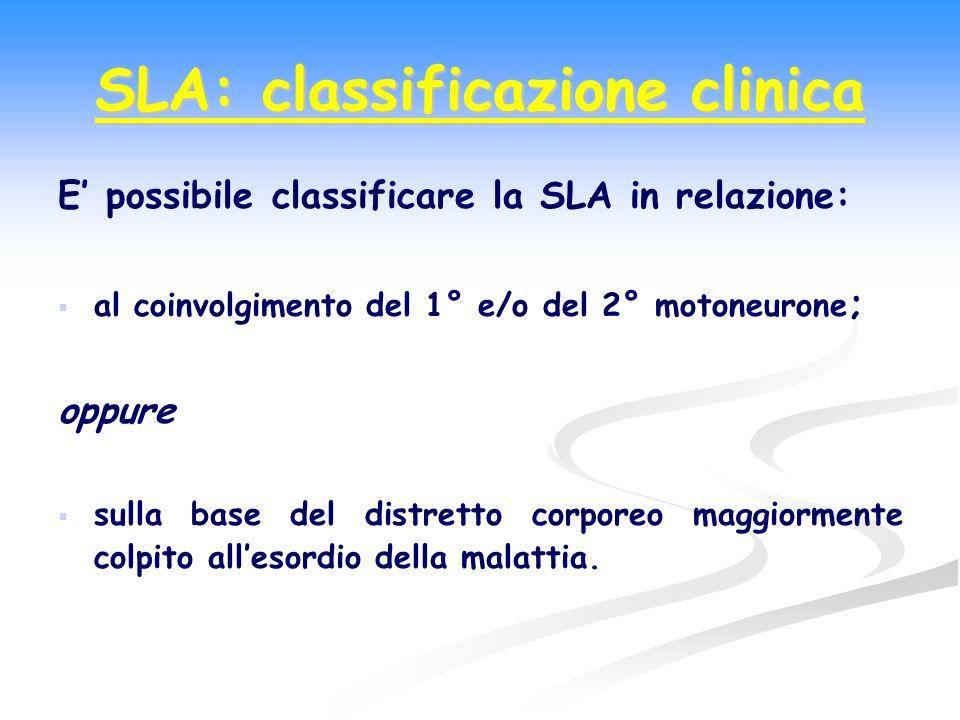 SLA: classificazione clinica E possibile classificare la SLA in relazione: al coinvolgimento del 1° e/o del 2° motoneurone ; oppure sulla base del dis