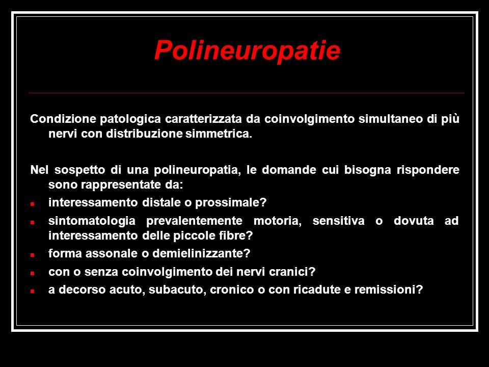 Polineuropatie Condizione patologica caratterizzata da coinvolgimento simultaneo di più nervi con distribuzione simmetrica. Nel sospetto di una poline