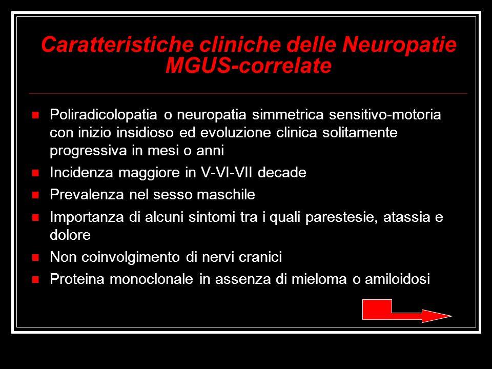 Caratteristiche cliniche delle Neuropatie MGUS-correlate Poliradicolopatia o neuropatia simmetrica sensitivo-motoria con inizio insidioso ed evoluzion