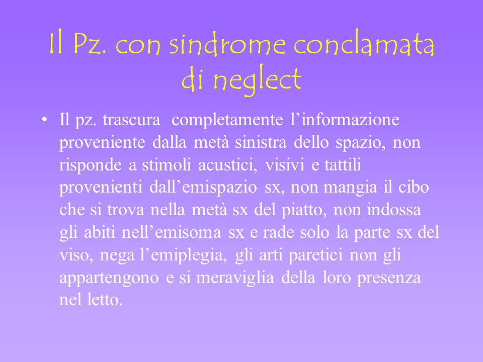 Il Pz. con sindrome conclamata di neglect Il pz. trascura completamente linformazione proveniente dalla metà sinistra dello spazio, non risponde a sti