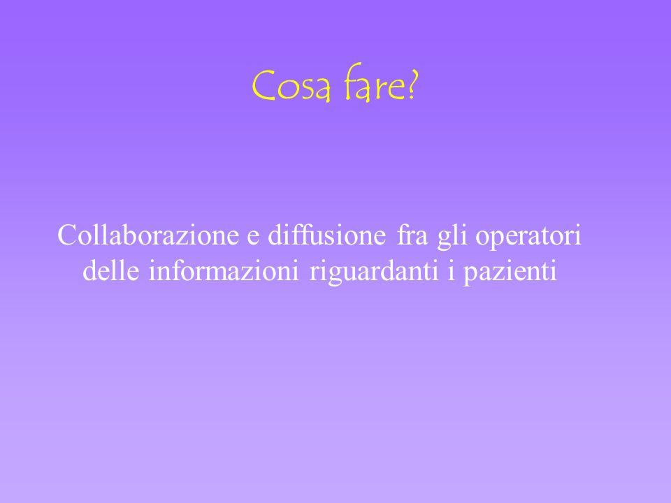 Cosa fare? Collaborazione e diffusione fra gli operatori delle informazioni riguardanti i pazienti