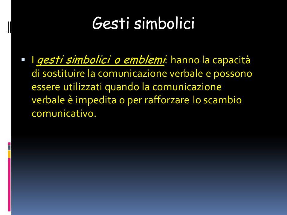Gesti simbolici I gesti simbolici o emblemi : hanno la capacità di sostituire la comunicazione verbale e possono essere utilizzati quando la comunicazione verbale è impedita o per rafforzare lo scambio comunicativo.