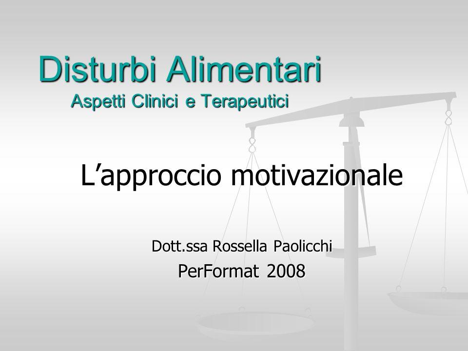 Disturbi Alimentari Aspetti Clinici e Terapeutici Lapproccio motivazionale Dott.ssa Rossella Paolicchi PerFormat 2008
