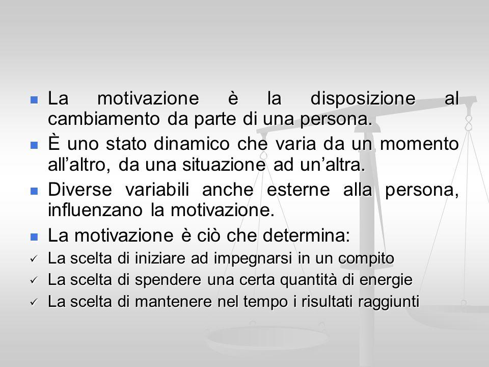 La motivazione è la disposizione al cambiamento da parte di una persona. La motivazione è la disposizione al cambiamento da parte di una persona. È un