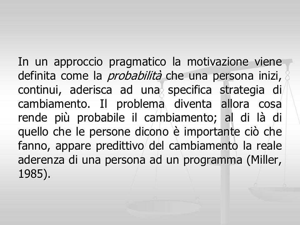 In un approccio pragmatico la motivazione viene definita come la probabilità che una persona inizi, continui, aderisca ad una specifica strategia di c
