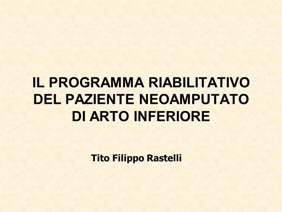 Tito Filippo Rastelli IL PROGRAMMA RIABILITATIVO DEL PAZIENTE NEOAMPUTATO DI ARTO INFERIORE