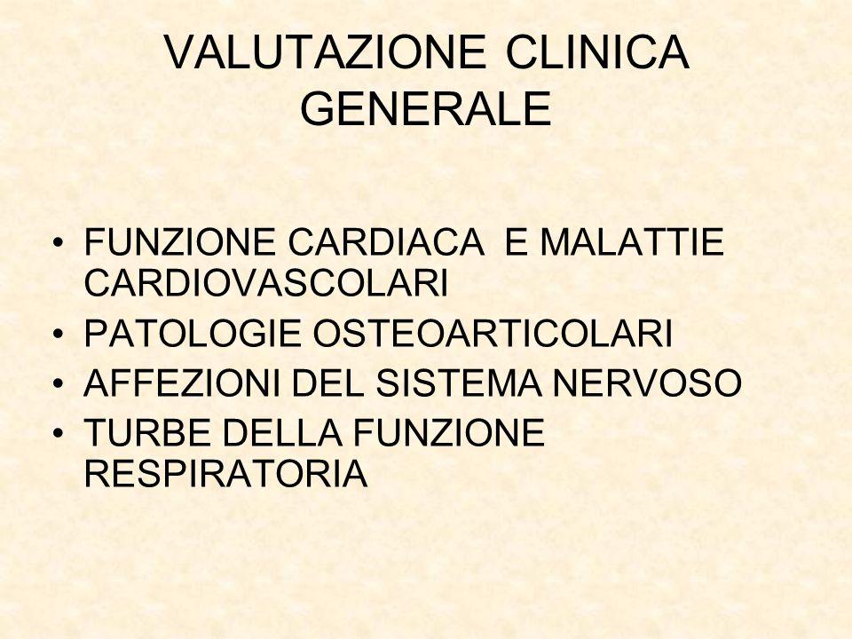 VALUTAZIONE CLINICA GENERALE FUNZIONE CARDIACA E MALATTIE CARDIOVASCOLARI PATOLOGIE OSTEOARTICOLARI AFFEZIONI DEL SISTEMA NERVOSO TURBE DELLA FUNZIONE RESPIRATORIA