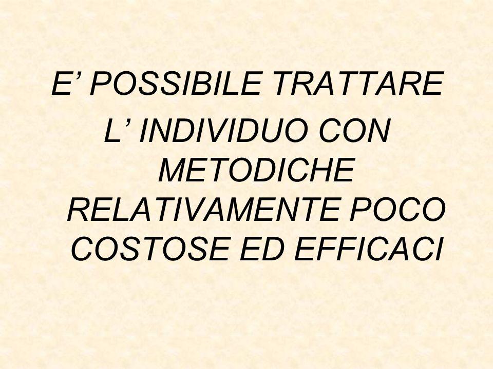 E POSSIBILE TRATTARE L INDIVIDUO CON METODICHE RELATIVAMENTE POCO COSTOSE ED EFFICACI