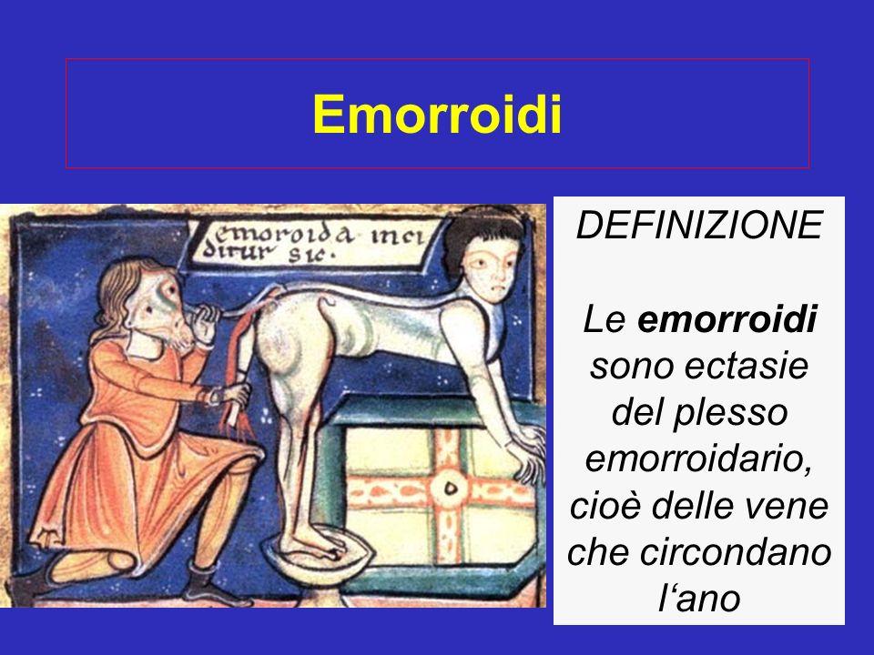 Emorroidi DEFINIZIONE Le emorroidi sono ectasie del plesso emorroidario, cioè delle vene che circondano lano