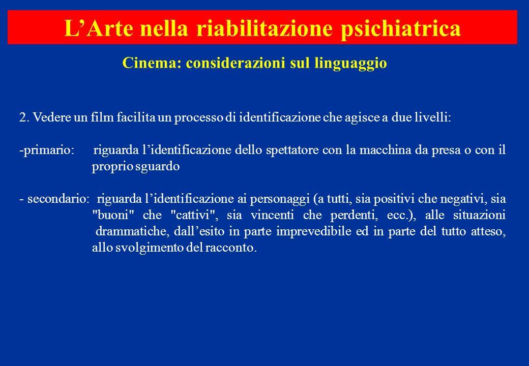 2. Vedere un film facilita un processo di identificazione che agisce a due livelli: -primario: riguarda lidentificazione dello spettatore con la macch