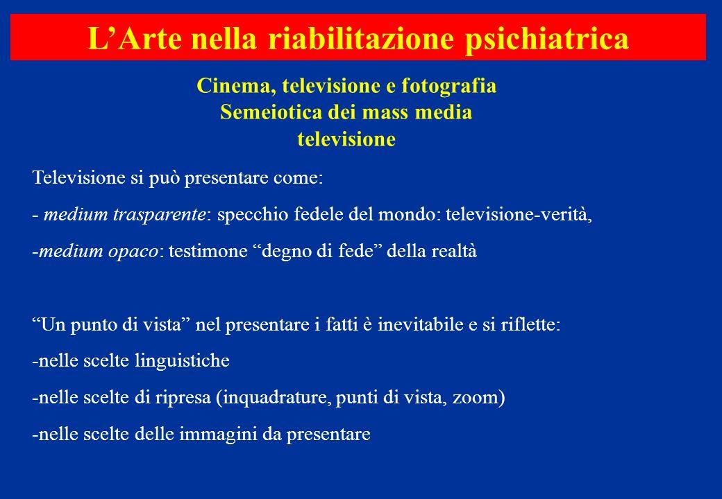 Cinema, televisione e fotografia Semeiotica dei mass media televisione LArte nella riabilitazione psichiatrica Televisione si può presentare come: - m