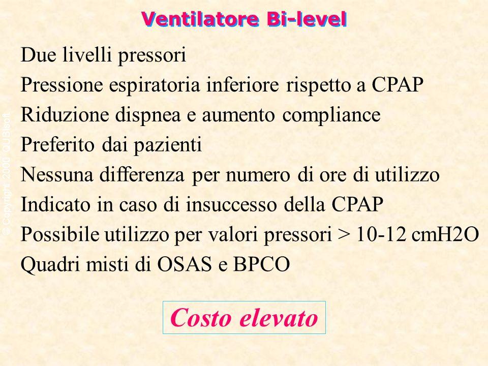 Ventilatore Bi-level Costo elevato Due livelli pressori Pressione espiratoria inferiore rispetto a CPAP Riduzione dispnea e aumento compliance Preferi