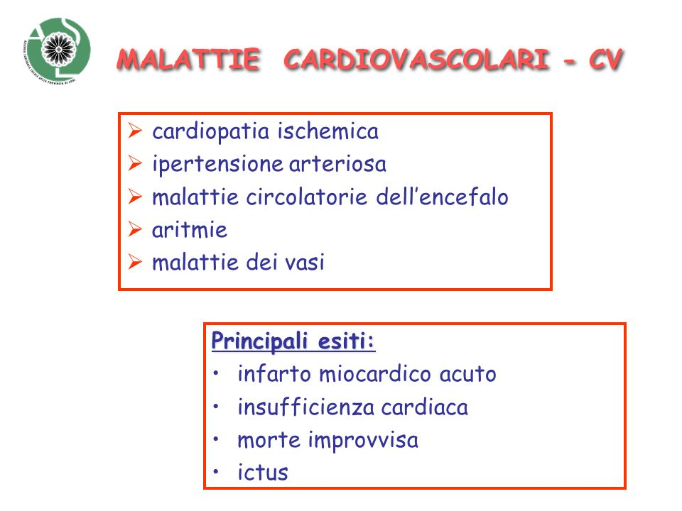 cardiopatia ischemica ipertensione arteriosa malattie circolatorie dellencefalo aritmie malattie dei vasi Principali esiti: infarto miocardico acuto i