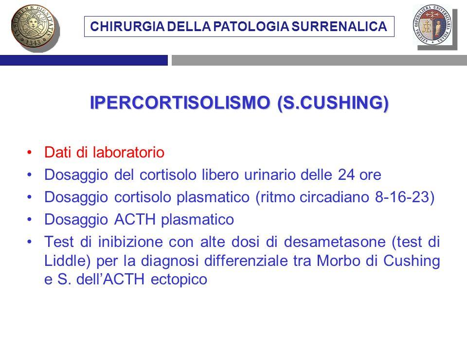 Dati di laboratorio Dosaggio del cortisolo libero urinario delle 24 ore Dosaggio cortisolo plasmatico (ritmo circadiano 8-16-23) Dosaggio ACTH plasmat