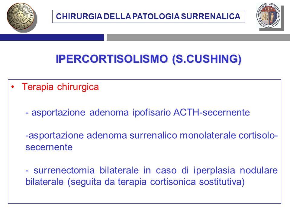 Terapia chirurgica - asportazione adenoma ipofisario ACTH-secernente -asportazione adenoma surrenalico monolaterale cortisolo- secernente - surrenecto