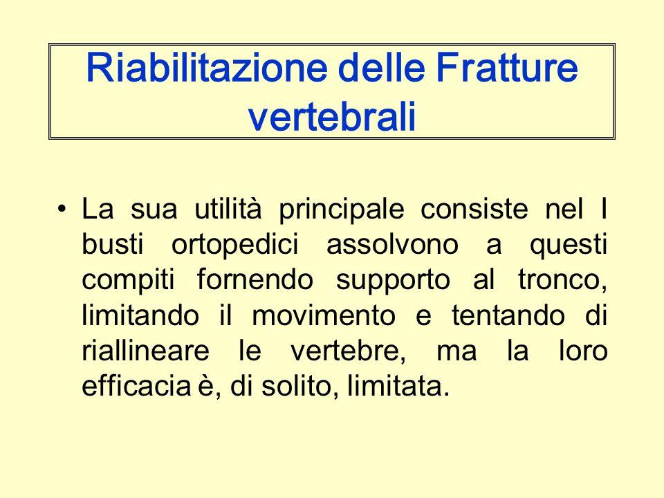 Riabilitazione delle Fratture vertebrali La sua utilità principale consiste nel I busti ortopedici assolvono a questi compiti fornendo supporto al tro