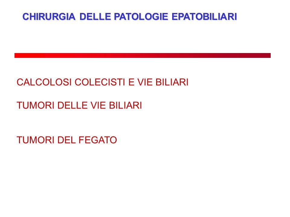 CHIRURGIA DELLE PATOLOGIE EPATOBILIARI CALCOLOSI COLECISTI E VIE BILIARI TUMORI DELLE VIE BILIARI TUMORI DEL FEGATO