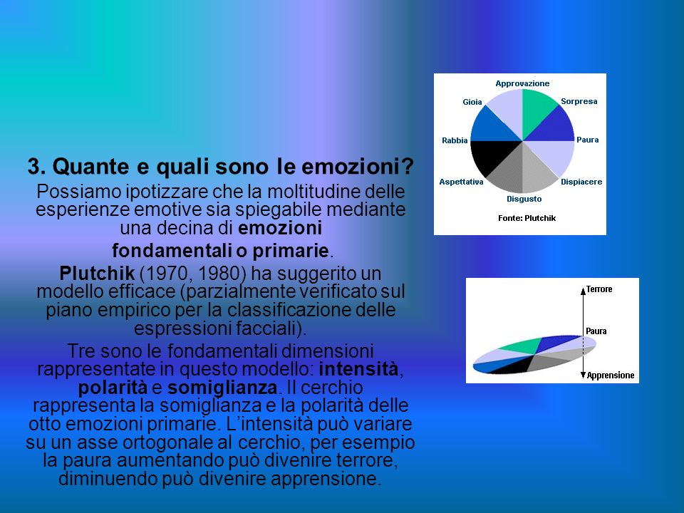 3. Quante e quali sono le emozioni? Possiamo ipotizzare che la moltitudine delle esperienze emotive sia spiegabile mediante una decina di emozioni fon