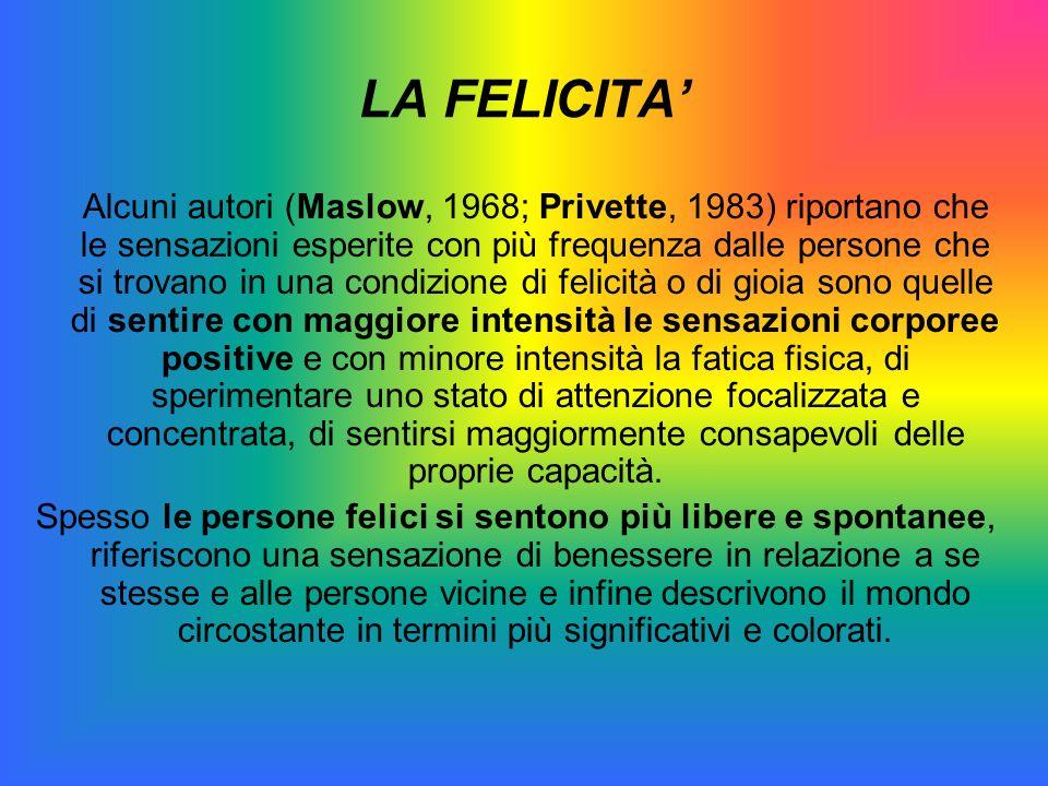 LA FELICITA Alcuni autori (Maslow, 1968; Privette, 1983) riportano che le sensazioni esperite con più frequenza dalle persone che si trovano in una co