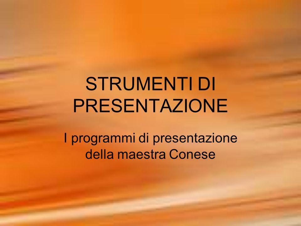 STRUMENTI DI PRESENTAZIONE I programmi di presentazione della maestra Conese