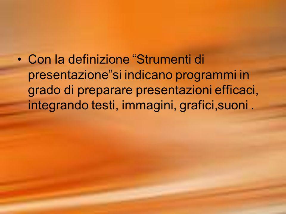 Con la definizione Strumenti di presentazionesi indicano programmi in grado di preparare presentazioni efficaci, integrando testi, immagini, grafici,s