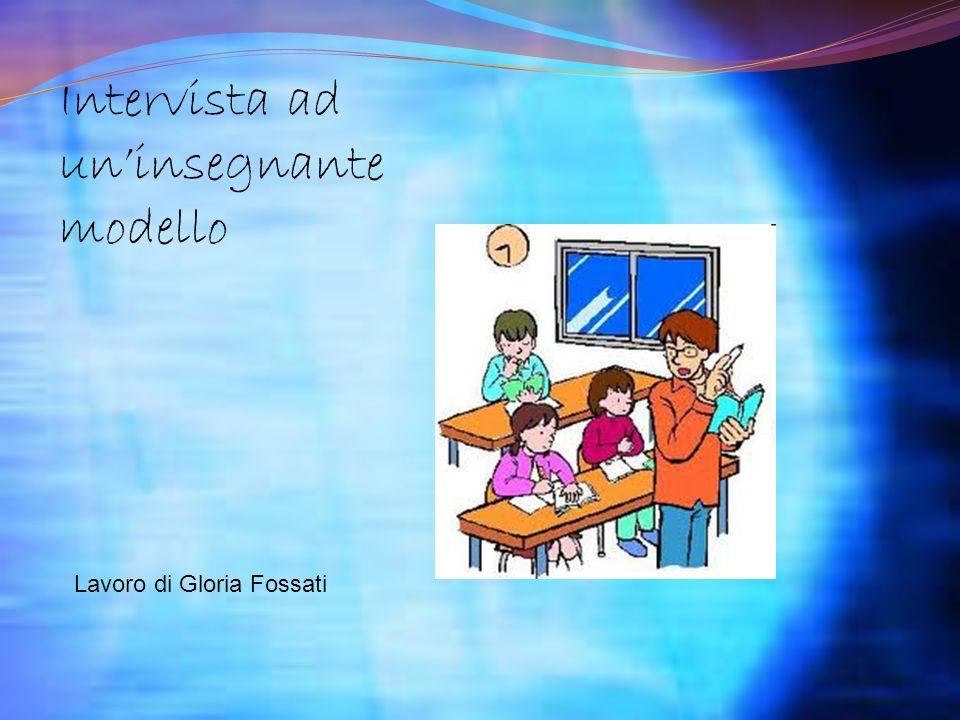 Intervista ad uninsegnante modello Lavoro di Gloria Fossati