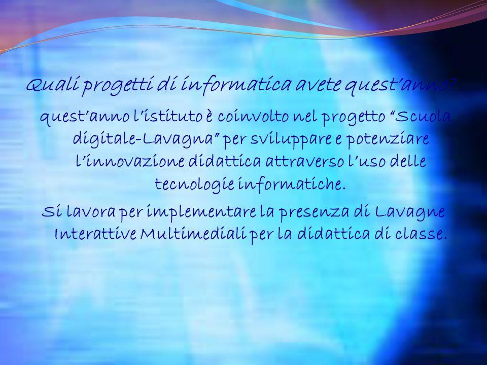 Quali progetti di informatica avete questanno? questanno listituto è coinvolto nel progetto Scuola digitale-Lavagna per sviluppare e potenziare linnov