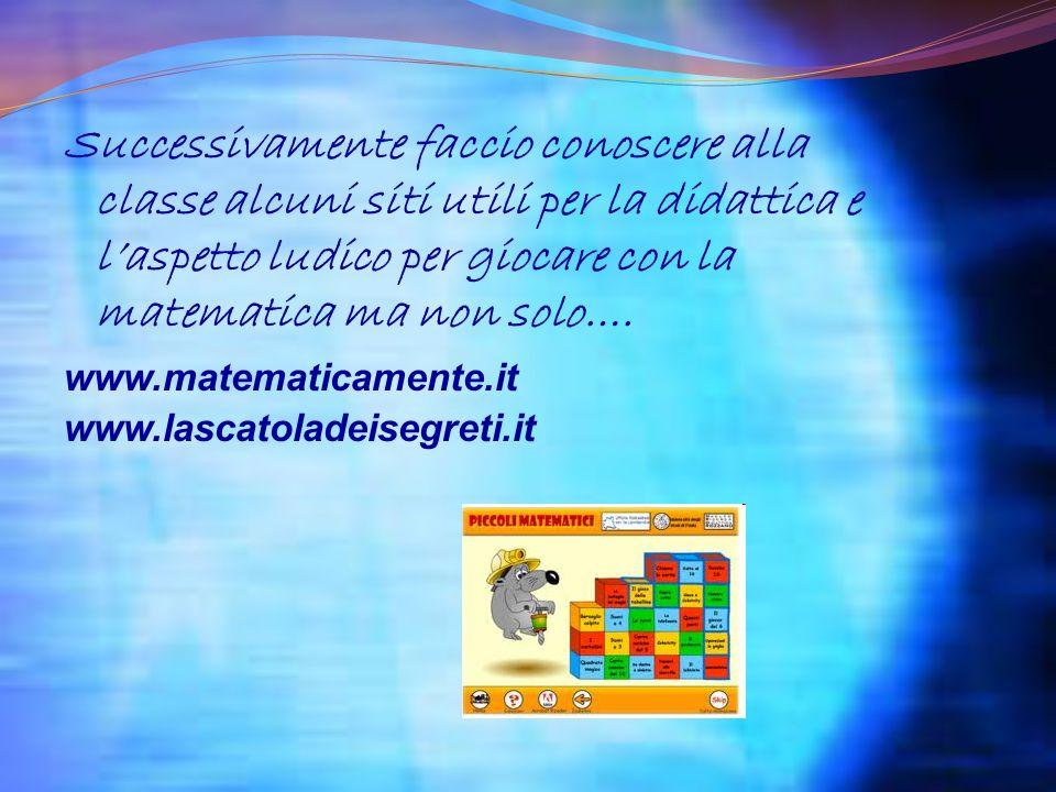Successivamente faccio conoscere alla classe alcuni siti utili per la didattica e laspetto ludico per giocare con la matematica ma non solo…. www.mate