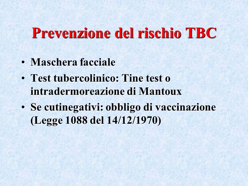 Rischio TBC per il personale sanitario Pazienti con tubercolosi polmonare aperta (ascesso aperto che scarica nellalbero respiratorio): colpi di tosse, starnuti Reparti a rischio: pneumologia, malattie infettive, laboratori