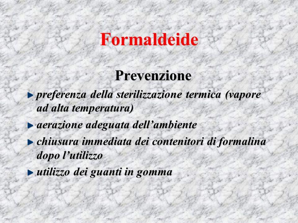 Formaldeide In caso di ingestione: necrosi dei tessuti del tubo digerente, nefrite emorragica con insufficienza renale.
