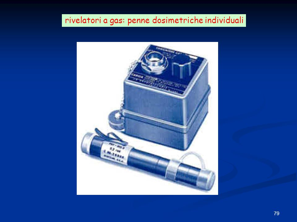 79 rivelatori a gas: penne dosimetriche individuali