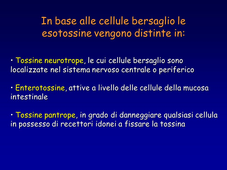 In base alle cellule bersaglio le esotossine vengono distinte in: Tossine neurotrope, le cui cellule bersaglio sono localizzate nel sistema nervoso ce