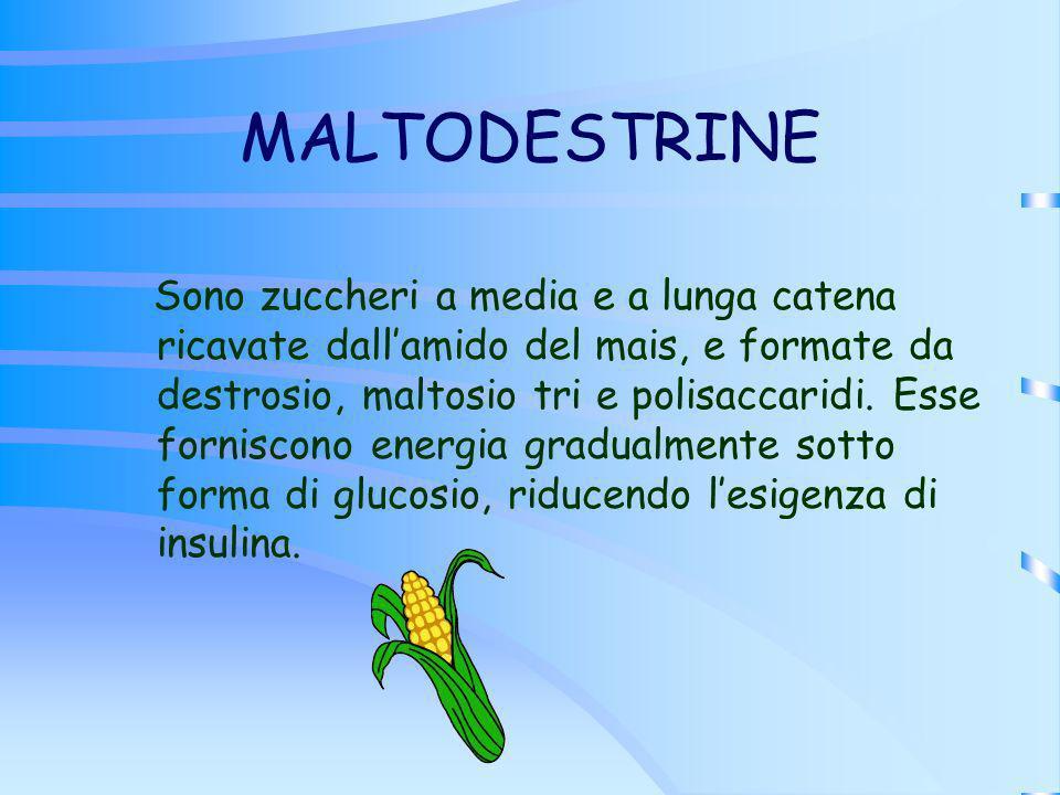 MALTODESTRINE Sono zuccheri a media e a lunga catena ricavate dallamido del mais, e formate da destrosio, maltosio tri e polisaccaridi. Esse forniscon