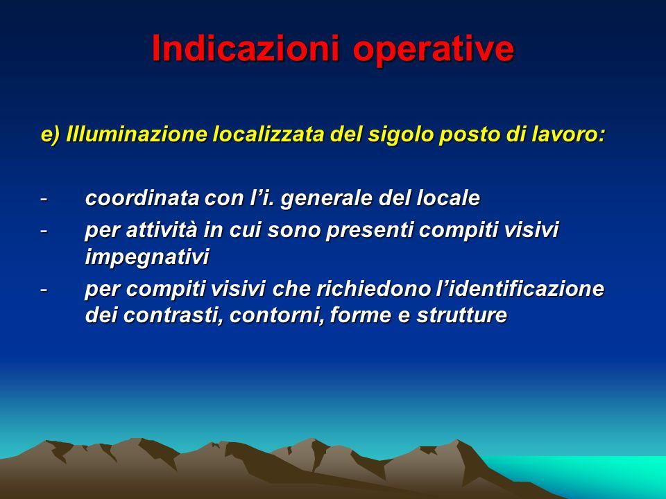 Indicazioni operative e) Illuminazione localizzata del sigolo posto di lavoro: -coordinata con li. generale del locale -per attività in cui sono prese