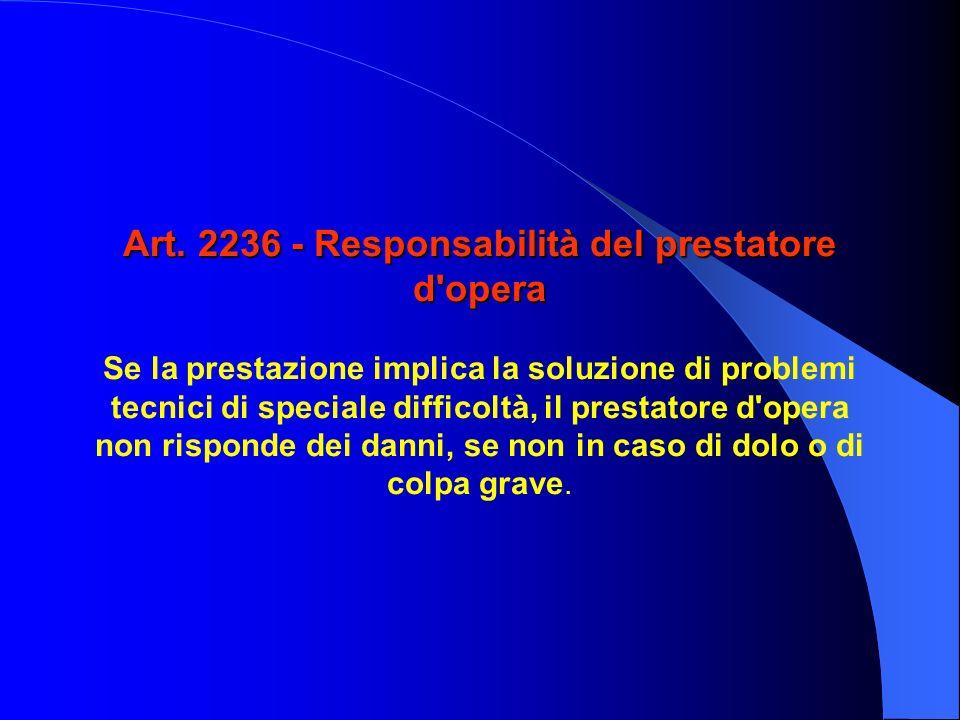 Art. 2236 - Responsabilità del prestatore d opera Art.