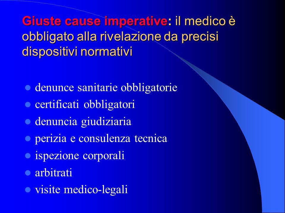 Giuste cause imperative: il medico è obbligato alla rivelazione da precisi dispositivi normativi denunce sanitarie obbligatorie certificati obbligator