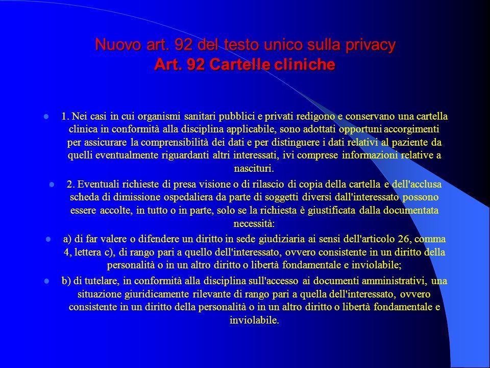 Nuovo art. 92 del testo unico sulla privacy Art. 92 Cartelle cliniche 1. Nei casi in cui organismi sanitari pubblici e privati redigono e conservano u