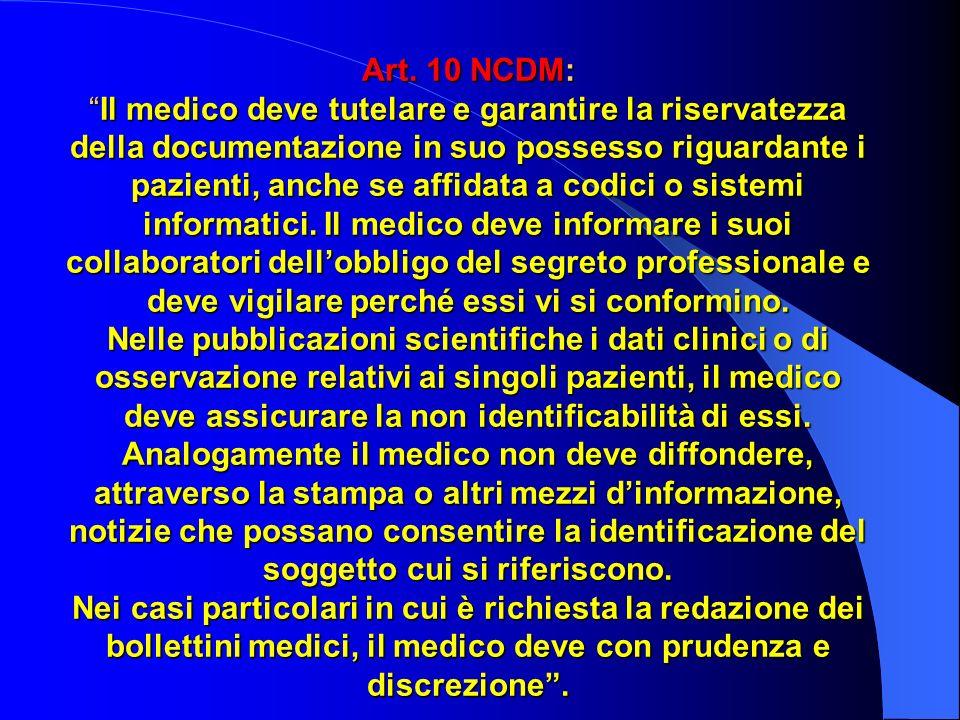Art. 10 NCDM:Il medico deve tutelare e garantire la riservatezza della documentazione in suo possesso riguardante i pazienti, anche se affidata a codi