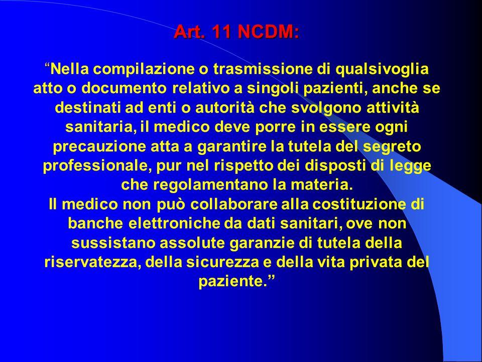 Art. 11 NCDM: Art. 11 NCDM:Nella compilazione o trasmissione di qualsivoglia atto o documento relativo a singoli pazienti, anche se destinati ad enti