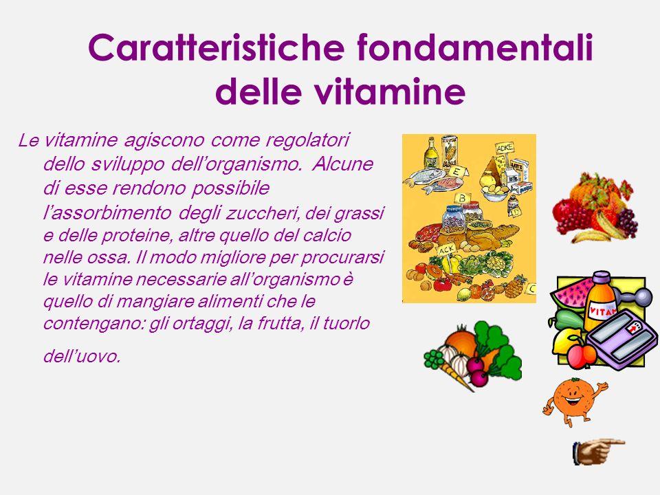 Caratteristiche fondamentali delle vitamine Le vitamine agiscono come regolatori dello sviluppo dellorganismo. Alcune di esse rendono possibile lassor