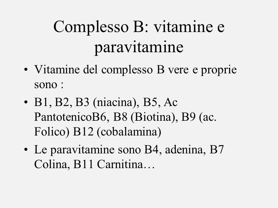 Complesso B: vitamine e paravitamine Vitamine del complesso B vere e proprie sono : B1, B2, B3 (niacina), B5, Ac PantotenicoB6, B8 (Biotina), B9 (ac.