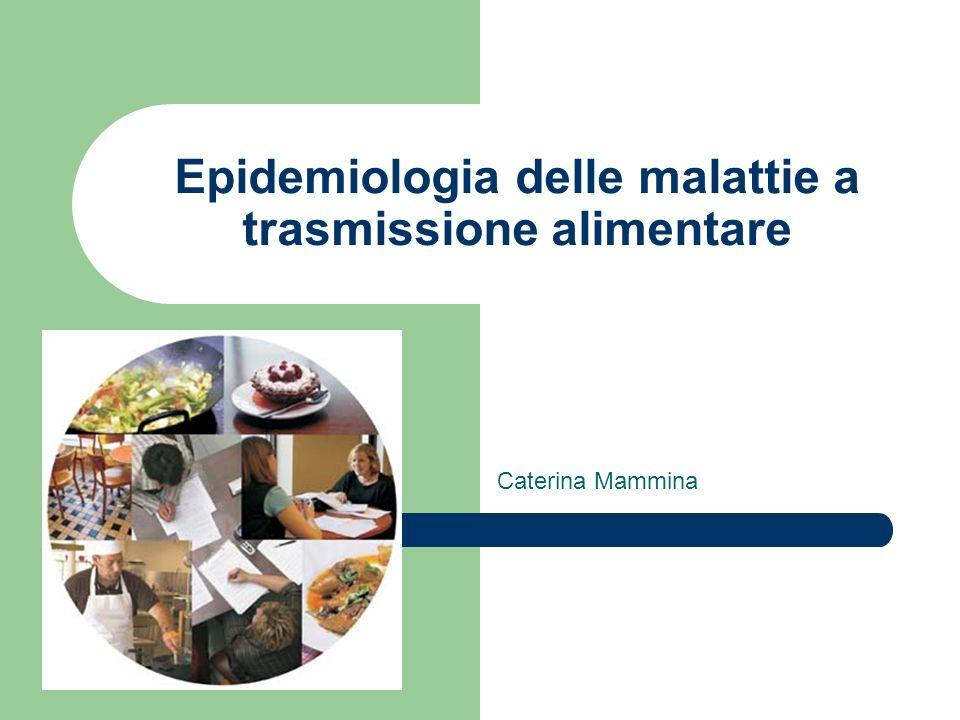 Epidemiologia delle malattie a trasmissione alimentare Caterina Mammina