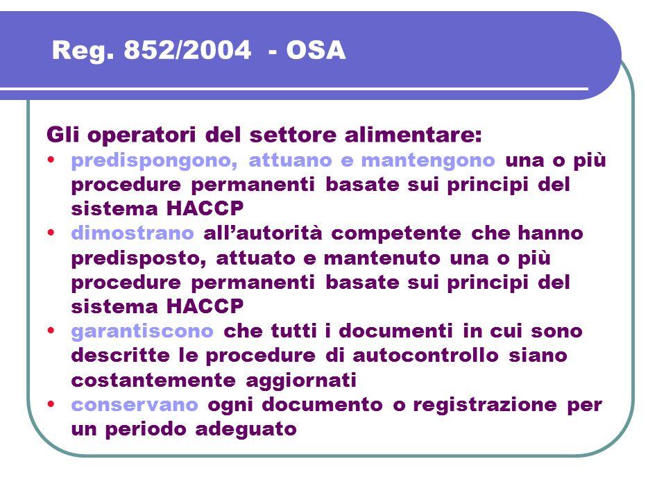 Reg. 852/2004 - OSA Gli operatori del settore alimentare: predispongono, attuano e mantengono una o più procedure permanenti basate sui principi del s