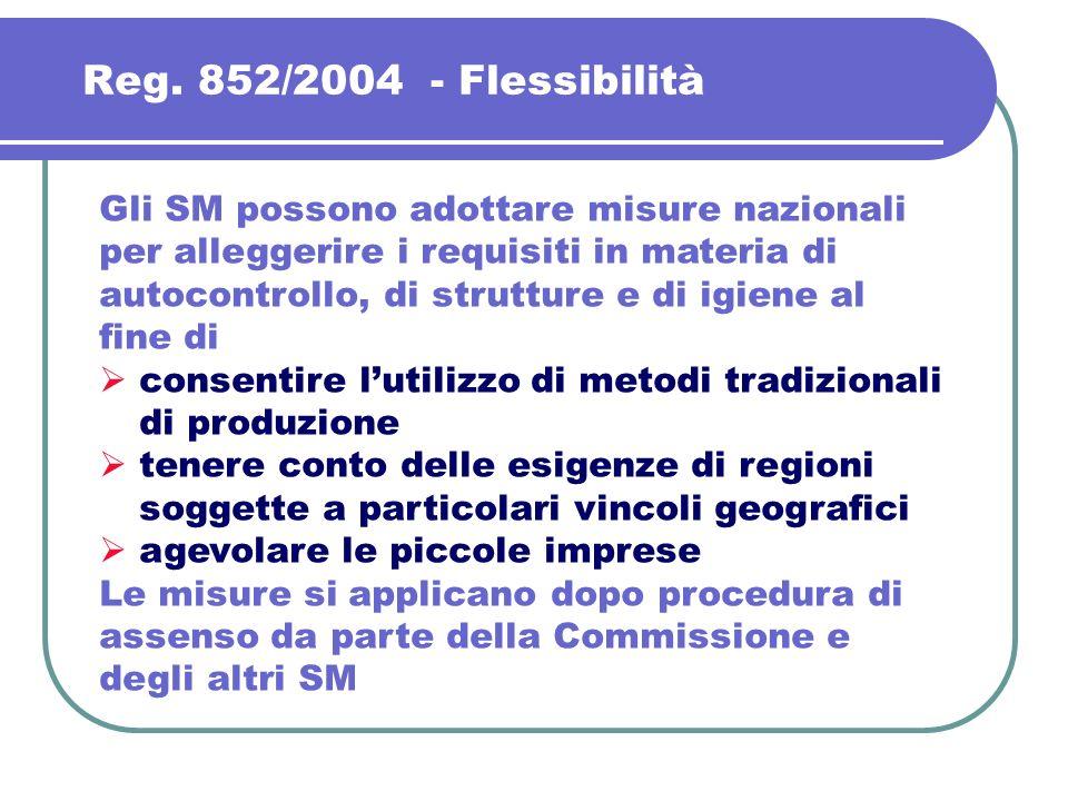 Reg. 852/2004 - Flessibilità Gli SM possono adottare misure nazionali per alleggerire i requisiti in materia di autocontrollo, di strutture e di igien