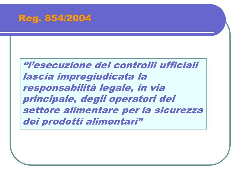 Reg. 854/2004 lesecuzione dei controlli ufficiali lascia impregiudicata la responsabilità legale, in via principale, degli operatori del settore alime