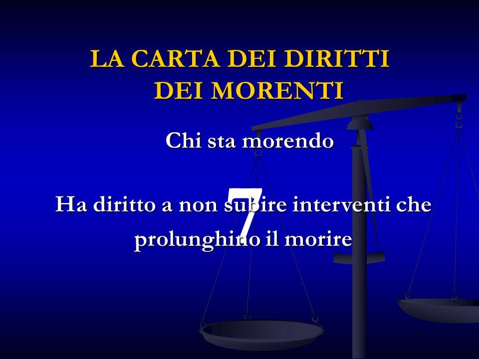 7 Ha diritto a non subire interventi che prolunghino il morire LA CARTA DEI DIRITTI DEI MORENTI Chi sta morendo