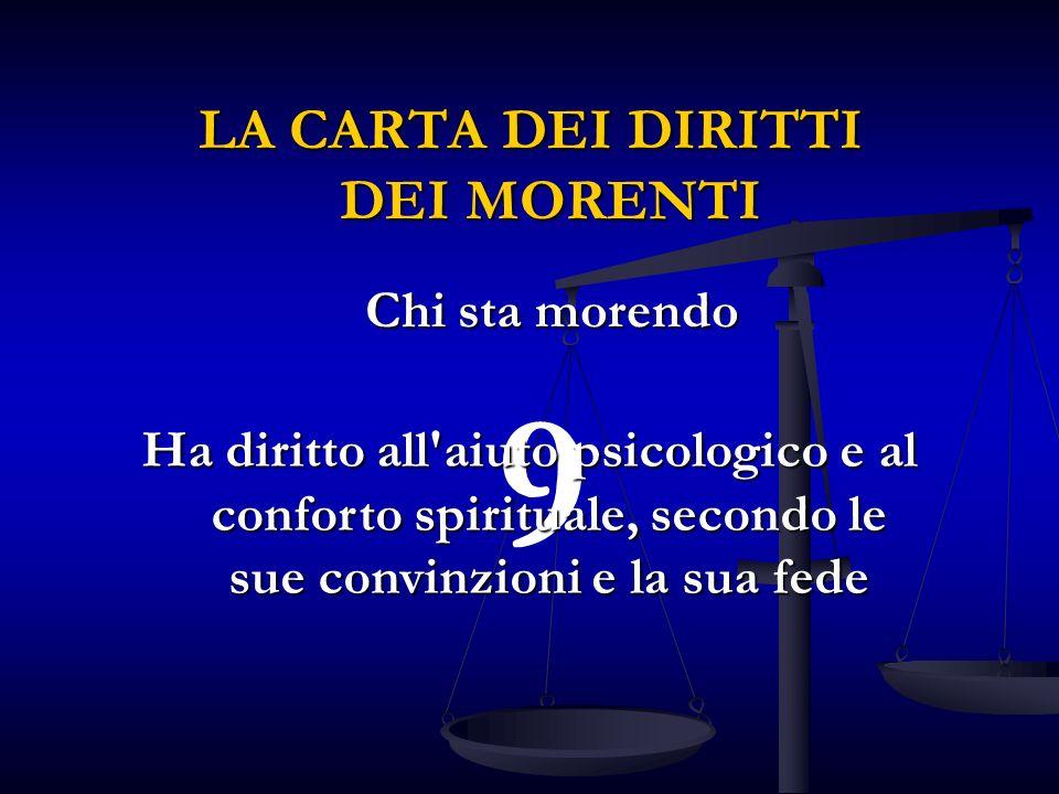 9 Ha diritto all aiuto psicologico e al conforto spirituale, secondo le sue convinzioni e la sua fede LA CARTA DEI DIRITTI DEI MORENTI Chi sta morendo