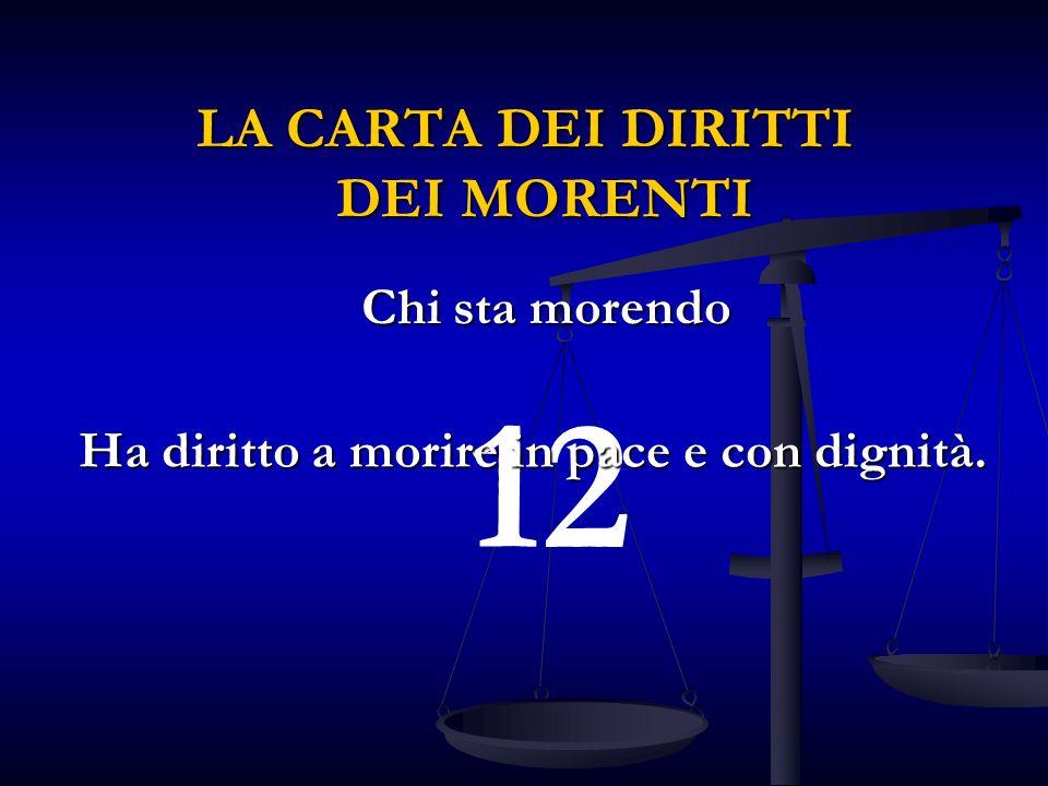 12 Ha diritto a morire in pace e con dignità. LA CARTA DEI DIRITTI DEI MORENTI Chi sta morendo