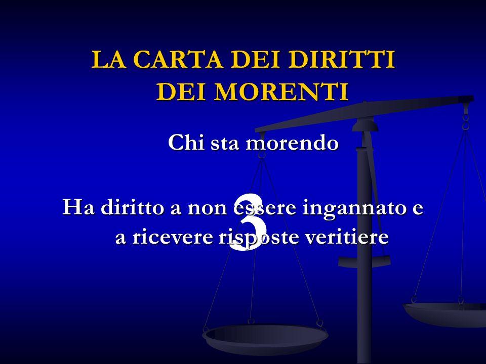 3 Ha diritto a non essere ingannato e a ricevere risposte veritiere LA CARTA DEI DIRITTI DEI MORENTI Chi sta morendo