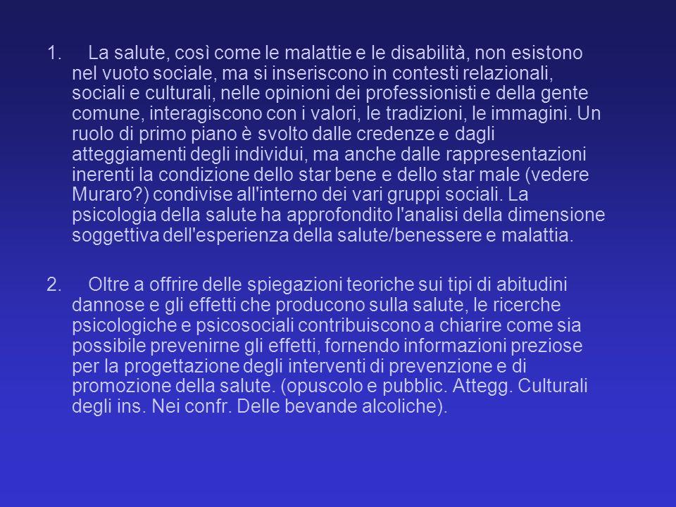 1. La salute, così come le malattie e le disabilità, non esistono nel vuoto sociale, ma si inseriscono in contesti relazionali, sociali e culturali, n